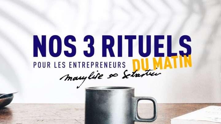 nos-3-rituels-secrets-pour-les-entrepreneurs